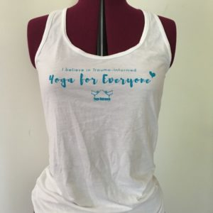 "white tank top with the words ""I believe in trauma-informed yoga for everyone"" on it"