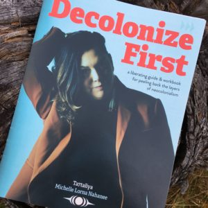 Decolonize First by Ta7talíya Michelle Nahanee